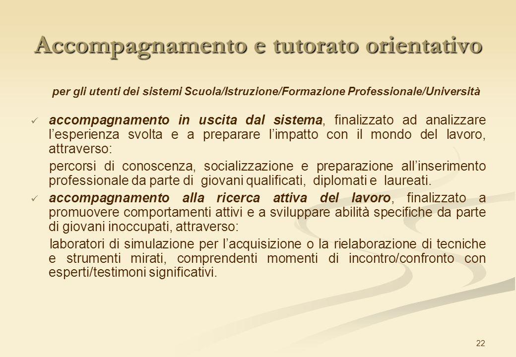 22 Accompagnamento e tutorato orientativo per gli utenti dei sistemi Scuola/Istruzione/Formazione Professionale/Università accompagnamento in uscita d
