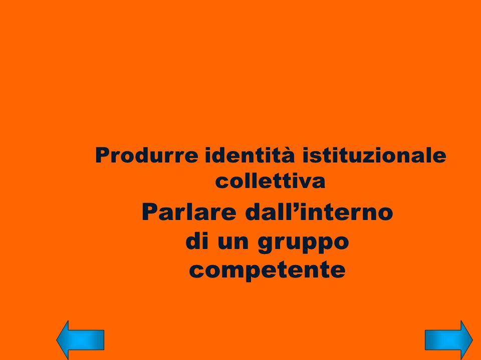 Produrre identità istituzionale collettiva Parlare dallinterno di un gruppo competente