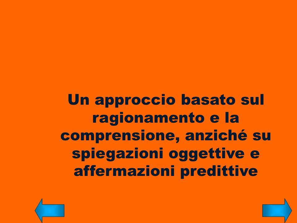Un approccio basato sul ragionamento e la comprensione, anziché su spiegazioni oggettive e affermazioni predittive