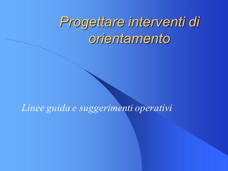 Progettare interventi di orientamento Linee guida e suggerimenti operativi