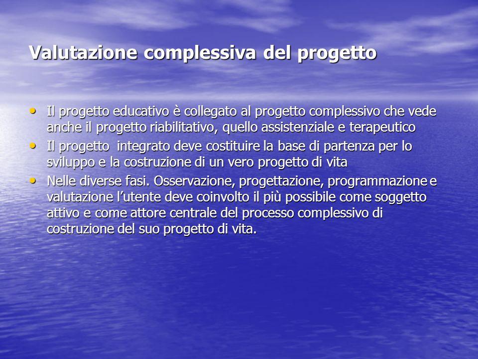 Valutazione complessiva del progetto Il progetto educativo è collegato al progetto complessivo che vede anche il progetto riabilitativo, quello assist