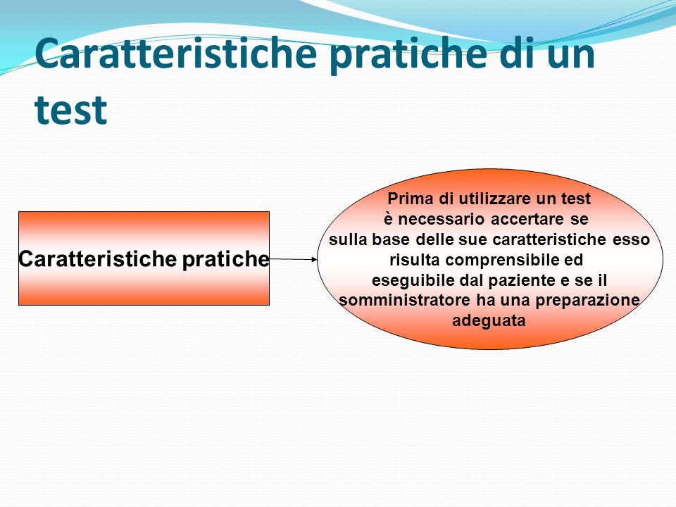 Caratteristiche pratiche di un test Caratteristiche pratiche Prima di utilizzare un test è necessario accertare se sulla base delle sue caratteristich