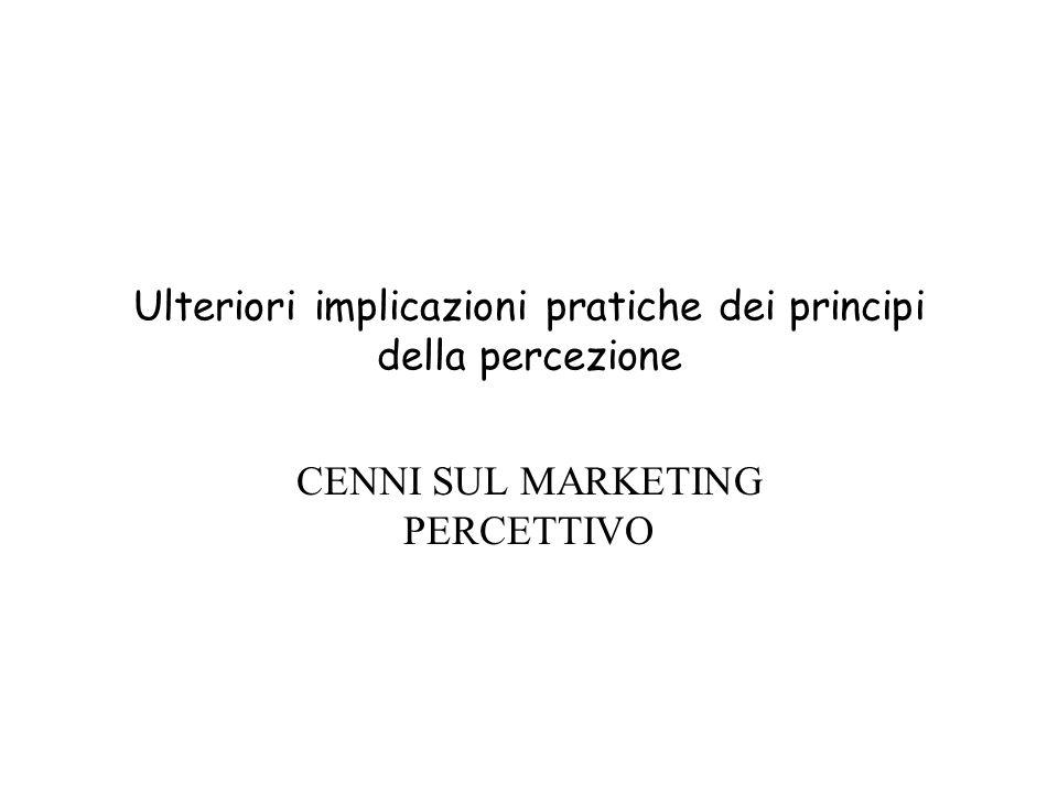 La conoscenza dei meccanismi percettivi viene usata: a) nella progettazione dei prodotti; b) a livello di comunicazione aziendale (pubblicità); c) Per influenzare (educare?) il consumatore In altri termini, i meccanismi della percezione sostengono il valore del prodotto (esso ha così un valore percettivo che lo differenzia da altri) Si può dire che un prodotto ha a)una prestazione oggettiva (vale sul piano qualitativo, funziona, ecc.); b)una prestazione soggettiva più o meno buona ( è rilevato.