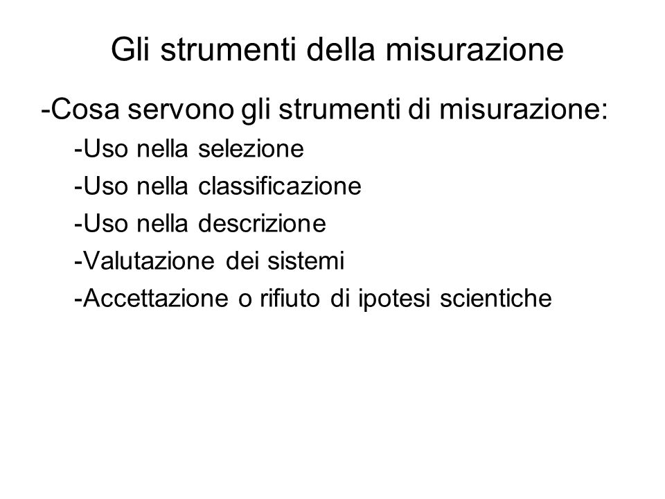 Gli strumenti della misurazione -Cosa servono gli strumenti di misurazione: -Uso nella selezione -Uso nella classificazione -Uso nella descrizione -Va