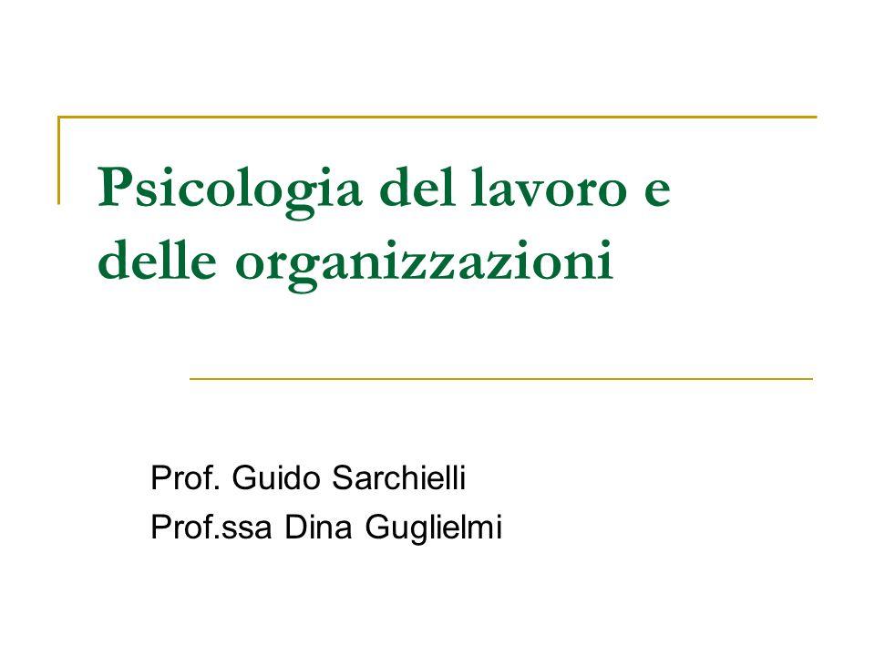 Psicologia del lavoro e delle organizzazioni Prof. Guido Sarchielli Prof.ssa Dina Guglielmi