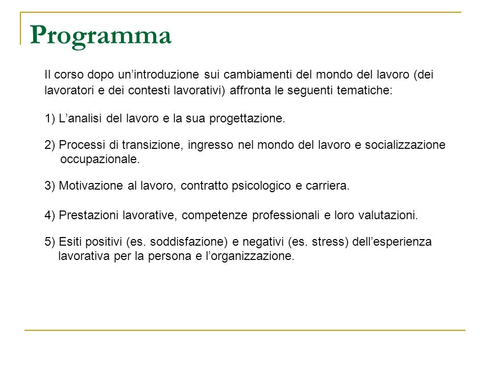 Programma Il corso dopo unintroduzione sui cambiamenti del mondo del lavoro (dei lavoratori e dei contesti lavorativi) affronta le seguenti tematiche: