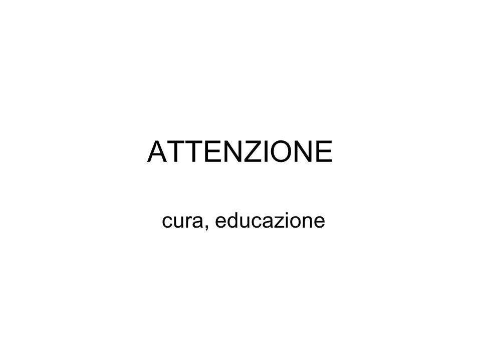 ATTENZIONE cura, educazione