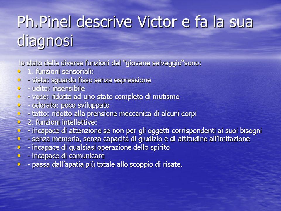 Ph.Pinel descrive Victor e fa la sua diagnosi lo stato delle diverse funzioni del