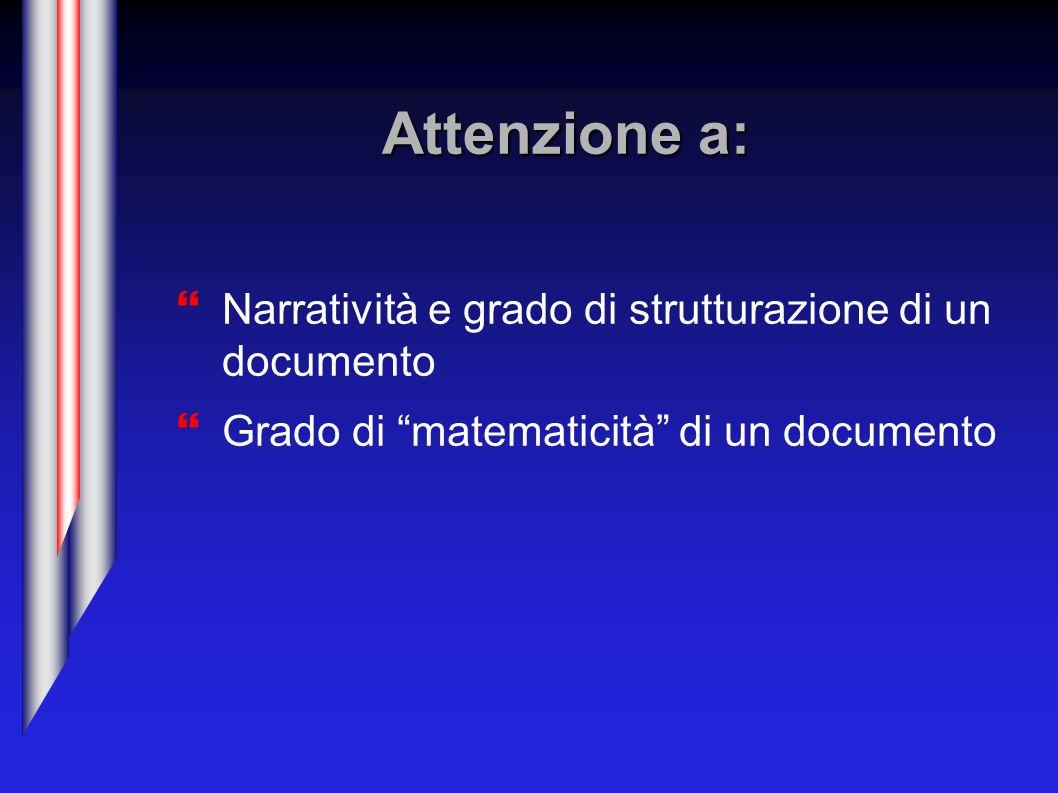 Attenzione a: Narratività e grado di strutturazione di un documento Grado di matematicità di un documento