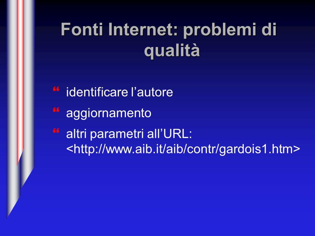 Fonti Internet: problemi di qualità identificare lautore aggiornamento altri parametri allURL: