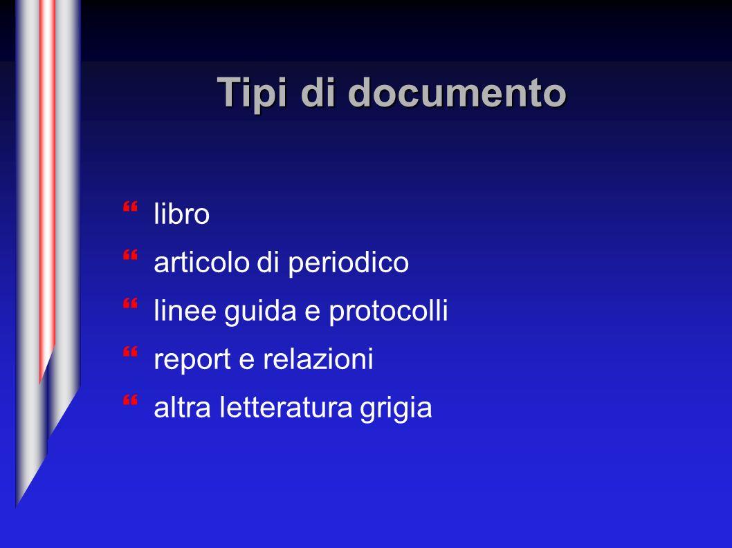 Tipi di documento libro articolo di periodico linee guida e protocolli report e relazioni altra letteratura grigia