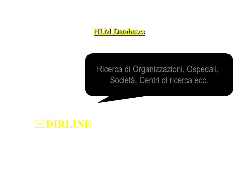NLM Databases *DIRLINE Ricerca di Organizzazioni, Ospedali, Società, Centri di ricerca ecc.