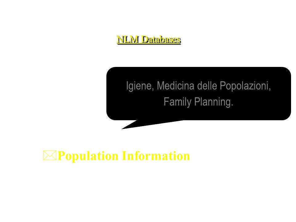 NLM Databases *Population Information Igiene, Medicina delle Popolazioni, Family Planning.