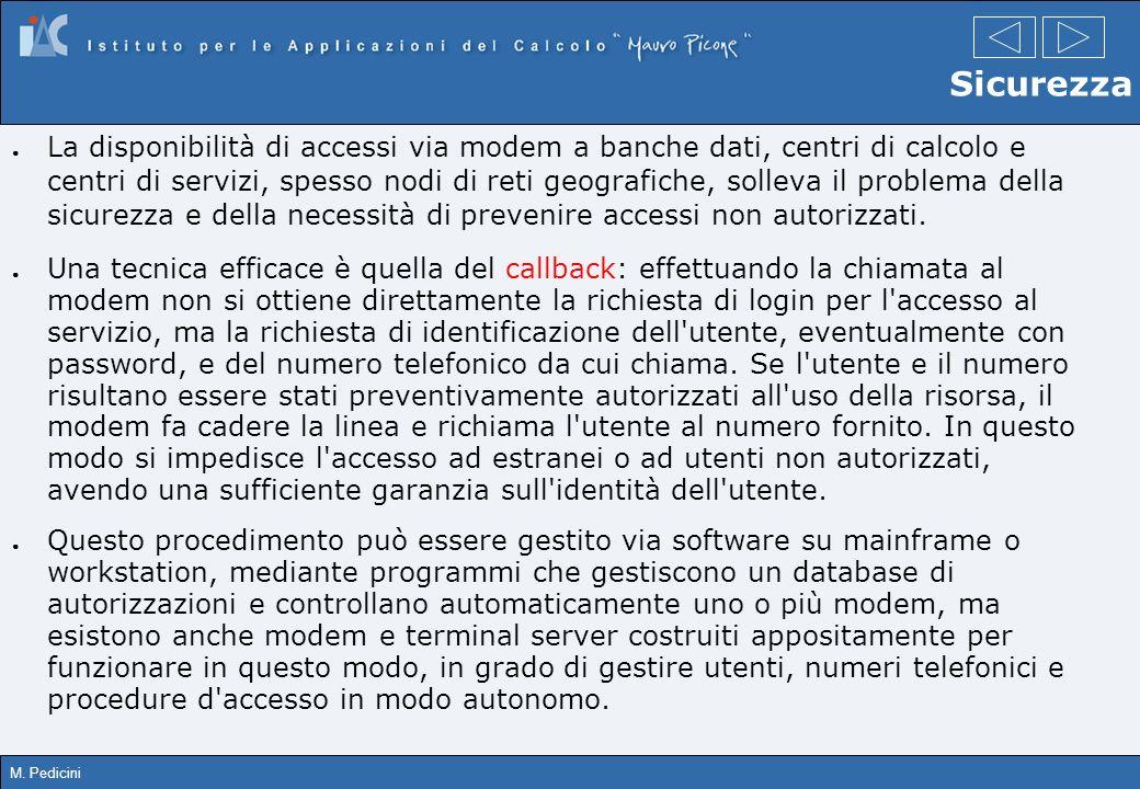 M. Pedicini Sicurezza La disponibilità di accessi via modem a banche dati, centri di calcolo e centri di servizi, spesso nodi di reti geografiche, sol