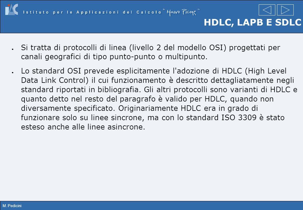 M. Pedicini HDLC, LAPB E SDLC Si tratta di protocolli di linea (livello 2 del modello OSI) progettati per canali geografici di tipo punto-punto o mult
