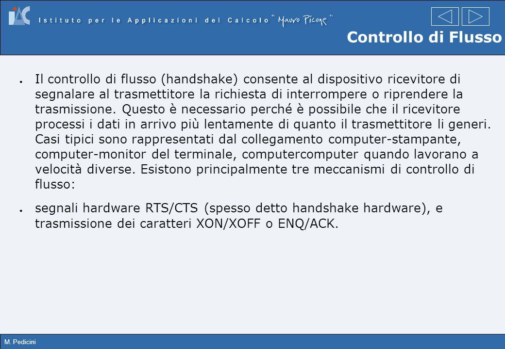 M. Pedicini Controllo di Flusso Il controllo di flusso (handshake) consente al dispositivo ricevitore di segnalare al trasmettitore la richiesta di in