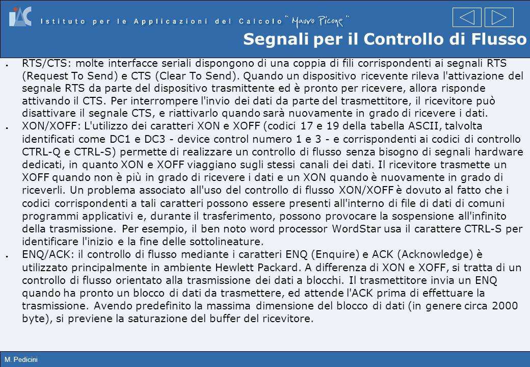 M. Pedicini Segnali per il Controllo di Flusso RTS/CTS: molte interfacce seriali dispongono di una coppia di fili corrispondenti ai segnali RTS (Reque
