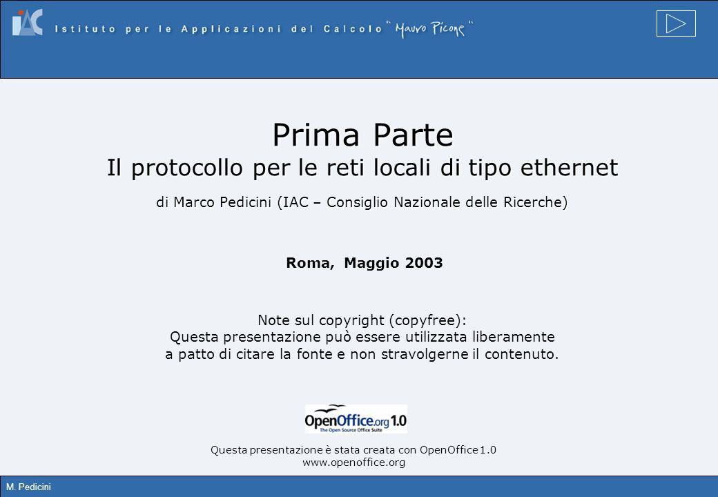 M. Pedicini Prima Parte Il protocollo per le reti locali di tipo ethernet di Marco Pedicini (IAC – Consiglio Nazionale delle Ricerche) Roma, Maggio 20