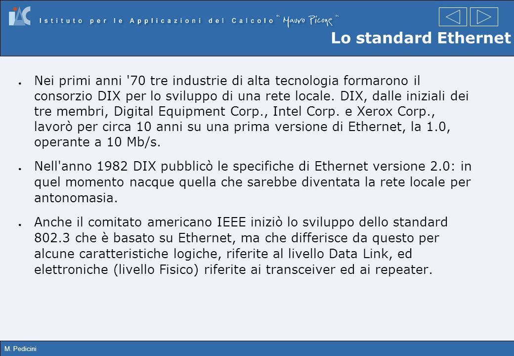 M. Pedicini Lo standard Ethernet Nei primi anni '70 tre industrie di alta tecnologia formarono il consorzio DIX per lo sviluppo di una rete locale. DI