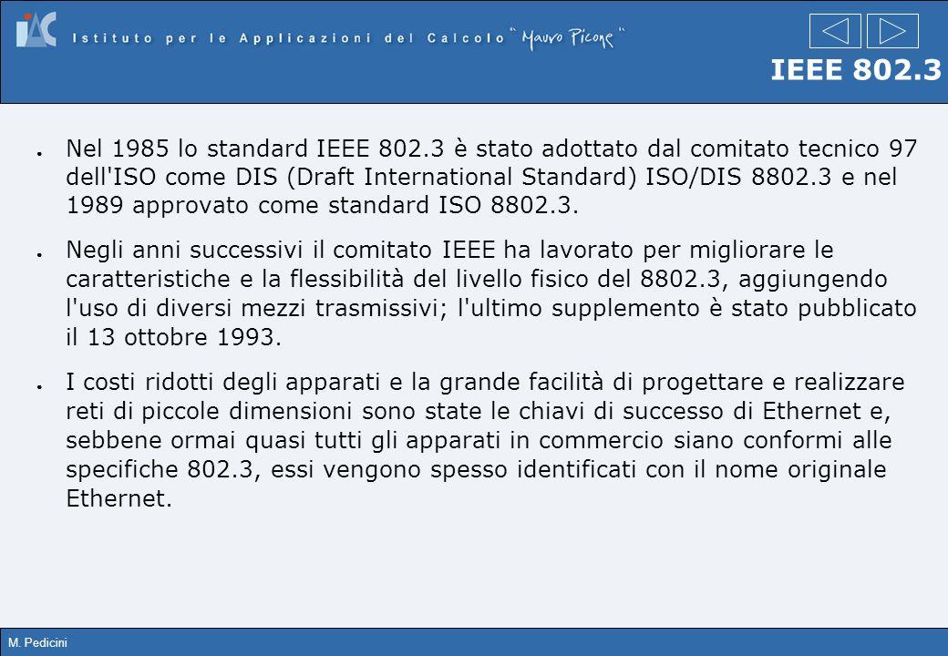 M. Pedicini IEEE 802.3 Nel 1985 lo standard IEEE 802.3 è stato adottato dal comitato tecnico 97 dell'ISO come DIS (Draft International Standard) ISO/D