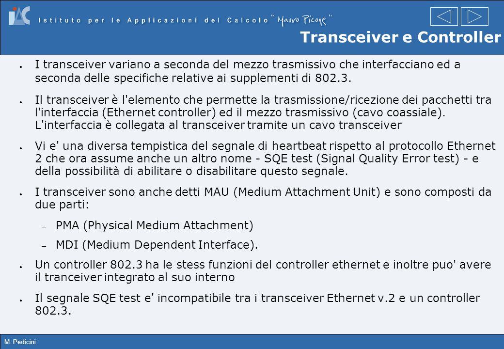 M. Pedicini Transceiver e Controller I transceiver variano a seconda del mezzo trasmissivo che interfacciano ed a seconda delle specifiche relative ai