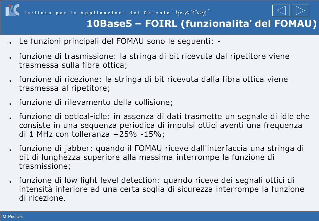 M. Pedicini 10Base5 – FOIRL (funzionalita' del FOMAU) Le funzioni principali del FOMAU sono le seguenti: - funzione di trasmissione: la stringa di bit