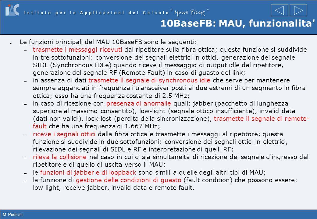 M. Pedicini 10BaseFB: MAU, funzionalita' Le funzioni principali del MAU 10BaseFB sono le seguenti: – trasmette i messaggi ricevuti dal ripetitore sull