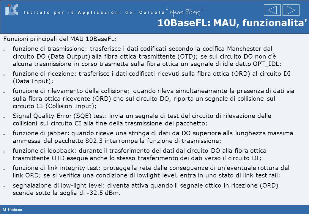 M. Pedicini 10BaseFL: MAU, funzionalita' Funzioni principali del MAU 10BaseFL: funzione di trasmissione: trasferisce i dati codificati secondo la codi