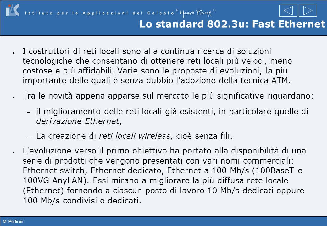 M. Pedicini Lo standard 802.3u: Fast Ethernet I costruttori di reti locali sono alla continua ricerca di soluzioni tecnologiche che consentano di otte
