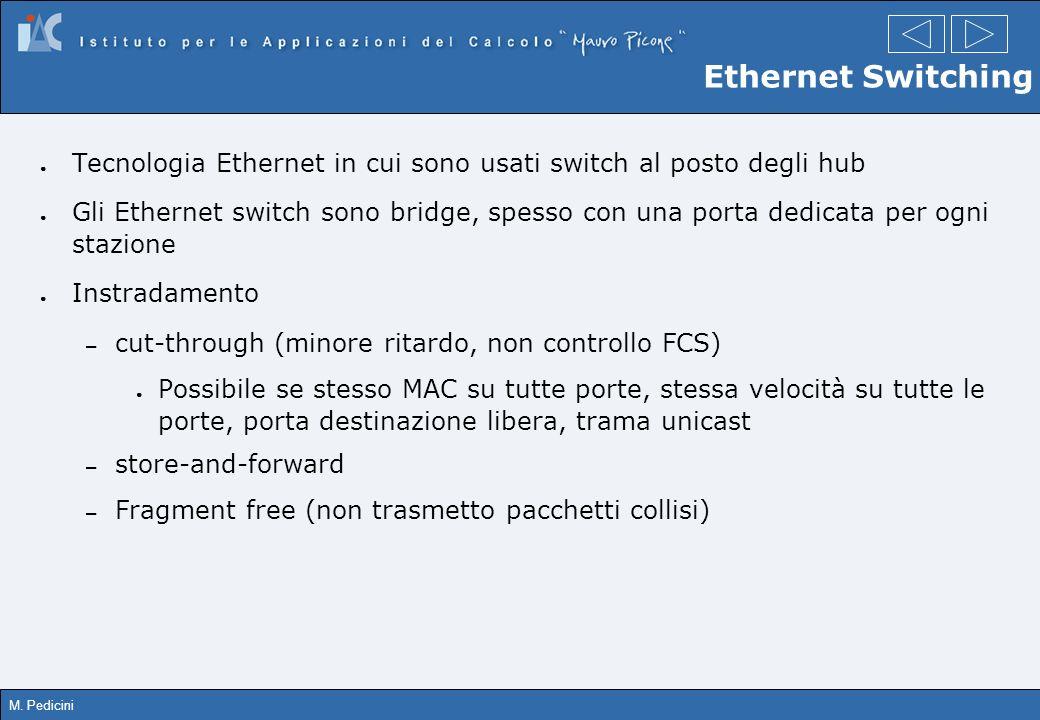 M. Pedicini Ethernet Switching Tecnologia Ethernet in cui sono usati switch al posto degli hub Gli Ethernet switch sono bridge, spesso con una porta d