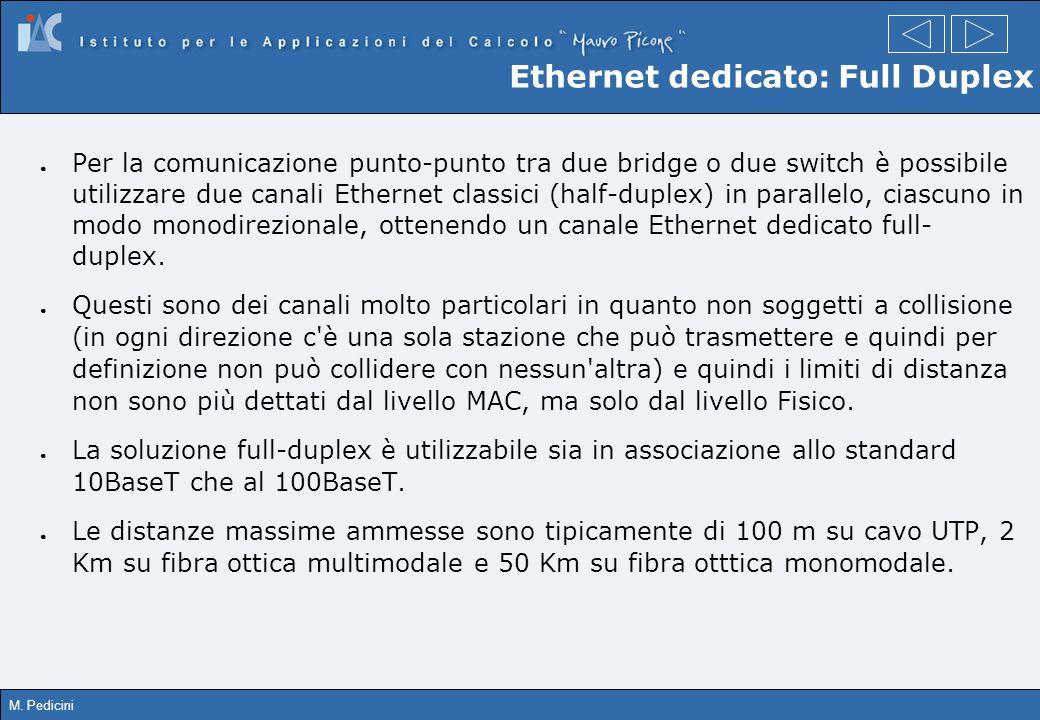 M. Pedicini Ethernet dedicato: Full Duplex Per la comunicazione punto-punto tra due bridge o due switch è possibile utilizzare due canali Ethernet cla