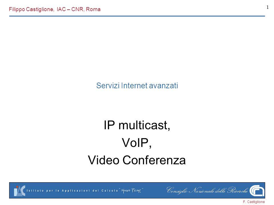 F. Castiglione 1 Servizi Internet avanzati IP multicast, VoIP, Video Conferenza Filippo Castiglione, IAC – CNR, Roma