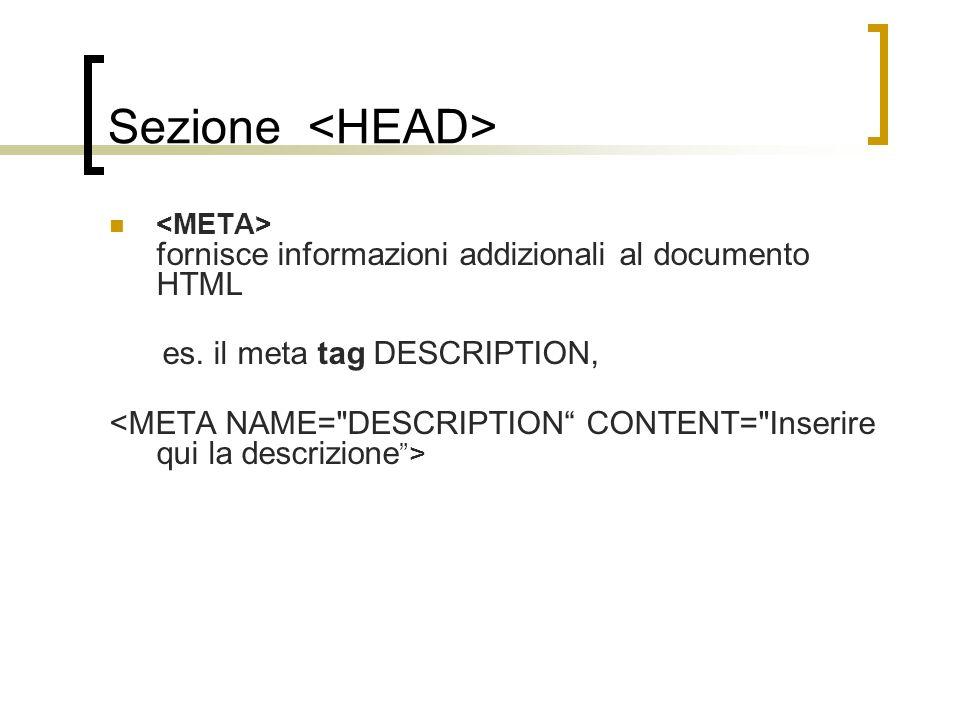 Sezione fornisce informazioni addizionali al documento HTML es. il meta tag DESCRIPTION,