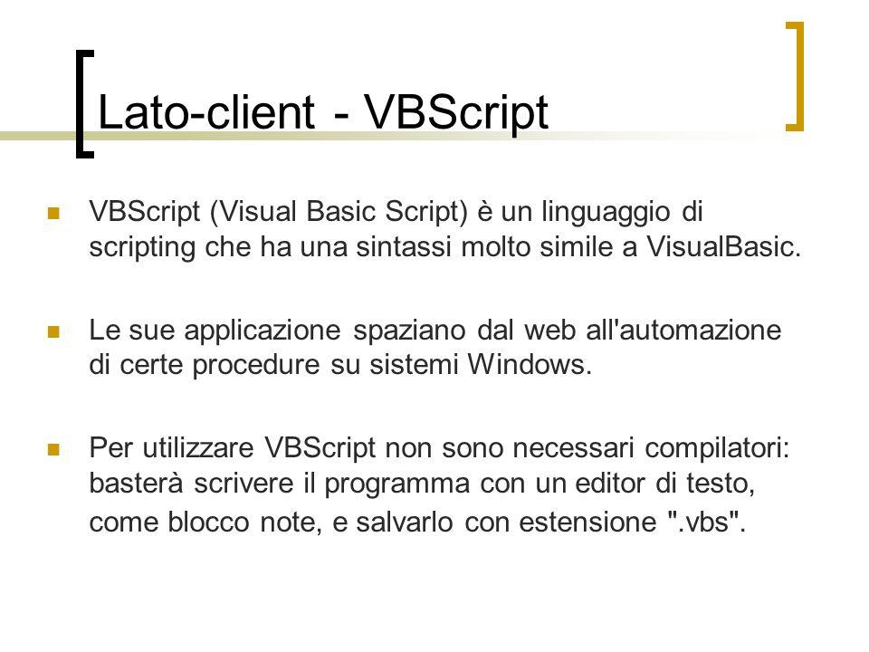 Lato-client - VBScript VBScript (Visual Basic Script) è un linguaggio di scripting che ha una sintassi molto simile a VisualBasic. Le sue applicazione