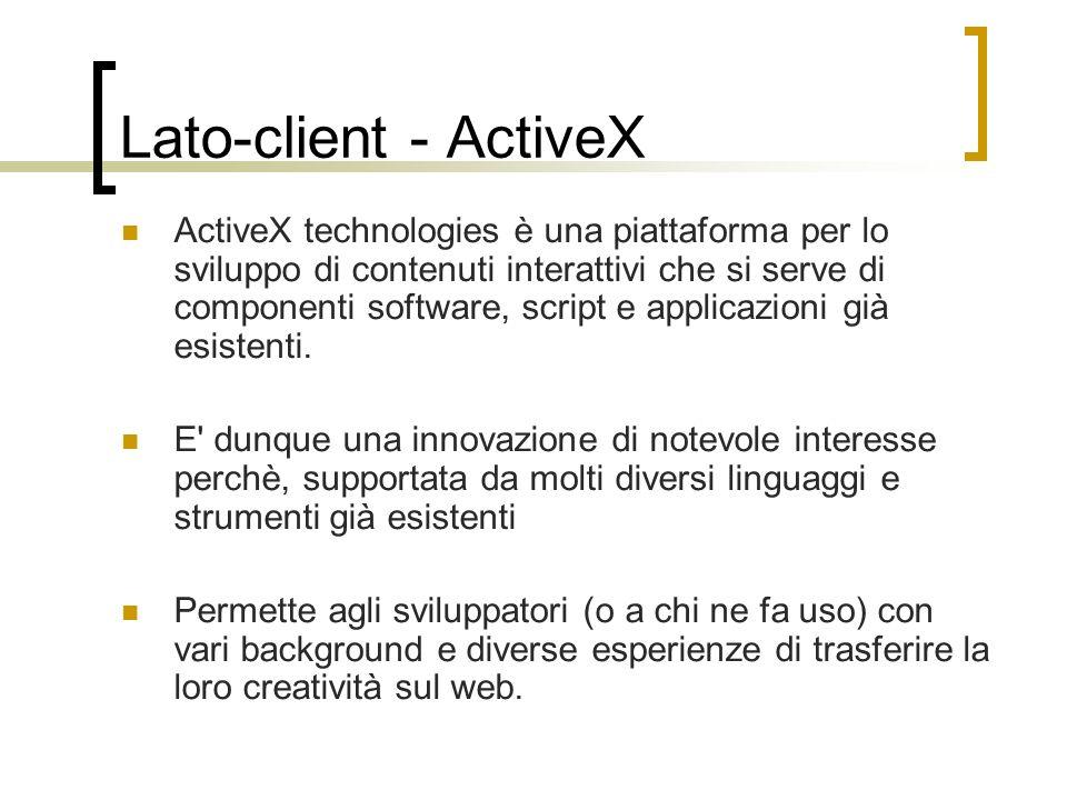 Lato-client - ActiveX ActiveX technologies è una piattaforma per lo sviluppo di contenuti interattivi che si serve di componenti software, script e ap