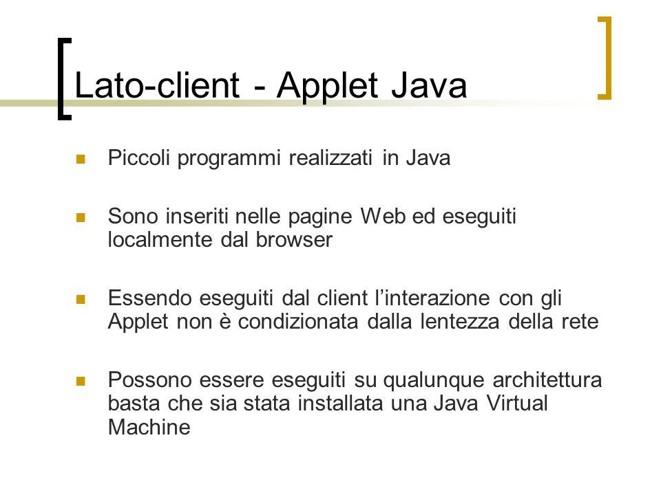 Lato-client - Applet Java Piccoli programmi realizzati in Java Sono inseriti nelle pagine Web ed eseguiti localmente dal browser Essendo eseguiti dal
