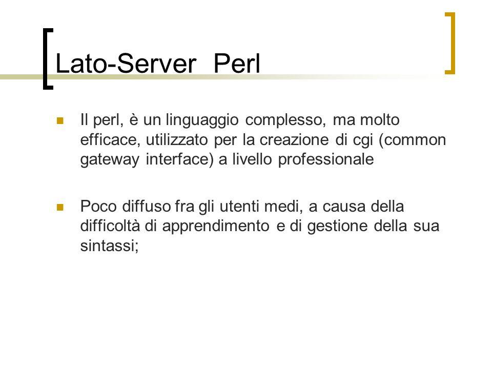 Lato-Server Perl Il perl, è un linguaggio complesso, ma molto efficace, utilizzato per la creazione di cgi (common gateway interface) a livello profes