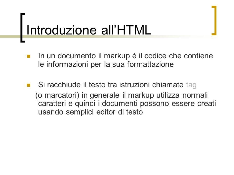 Introduzione allHTML In un documento il markup è il codice che contiene le informazioni per la sua formattazione Si racchiude il testo tra istruzioni