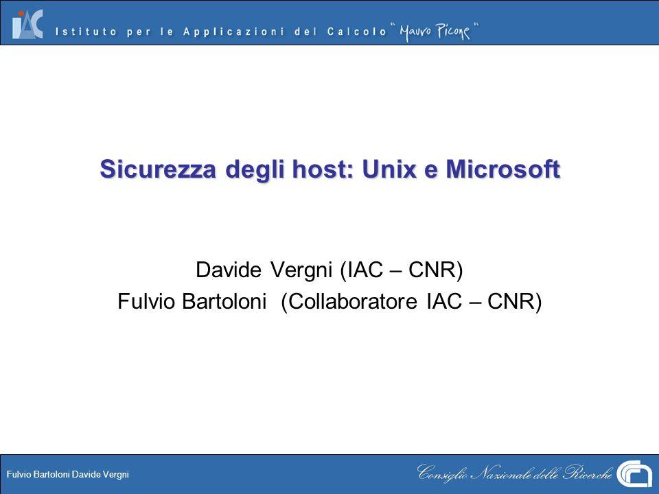 Fulvio Bartoloni Davide Vergni Sicurezza degli host: Unix e Microsoft Davide Vergni (IAC – CNR) Fulvio Bartoloni (Collaboratore IAC – CNR)