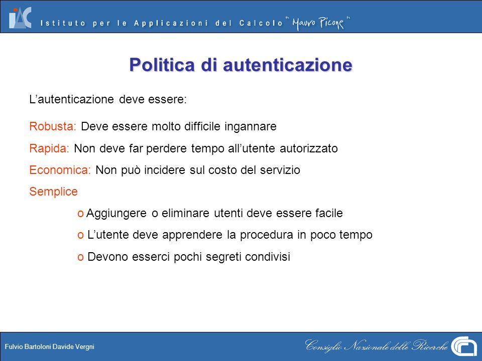 Fulvio Bartoloni Davide Vergni Politica di autenticazione Lautenticazione deve essere: Robusta: Deve essere molto difficile ingannare Rapida: Non deve