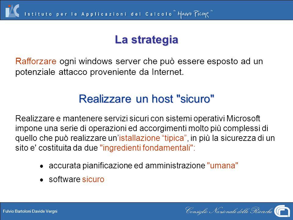 Fulvio Bartoloni Davide Vergni La strategia Rafforzare ogni windows server che può essere esposto ad un potenziale attacco proveniente da Internet. Re