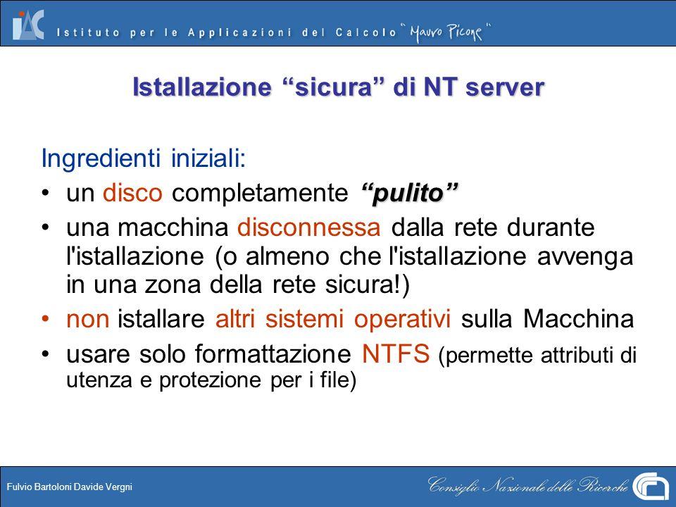 Fulvio Bartoloni Davide Vergni Istallazione sicura di NT server Ingredienti iniziali: pulitoun disco completamente pulito una macchina disconnessa dal