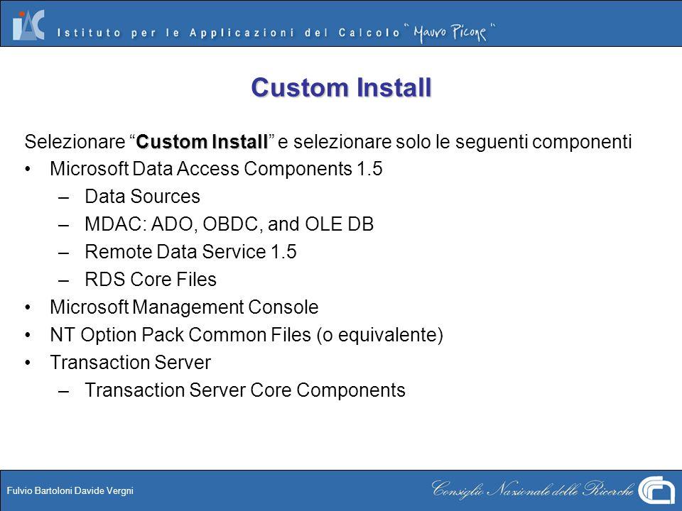 Fulvio Bartoloni Davide Vergni Custom Install Custom Install Selezionare Custom Install e selezionare solo le seguenti componenti Microsoft Data Acces