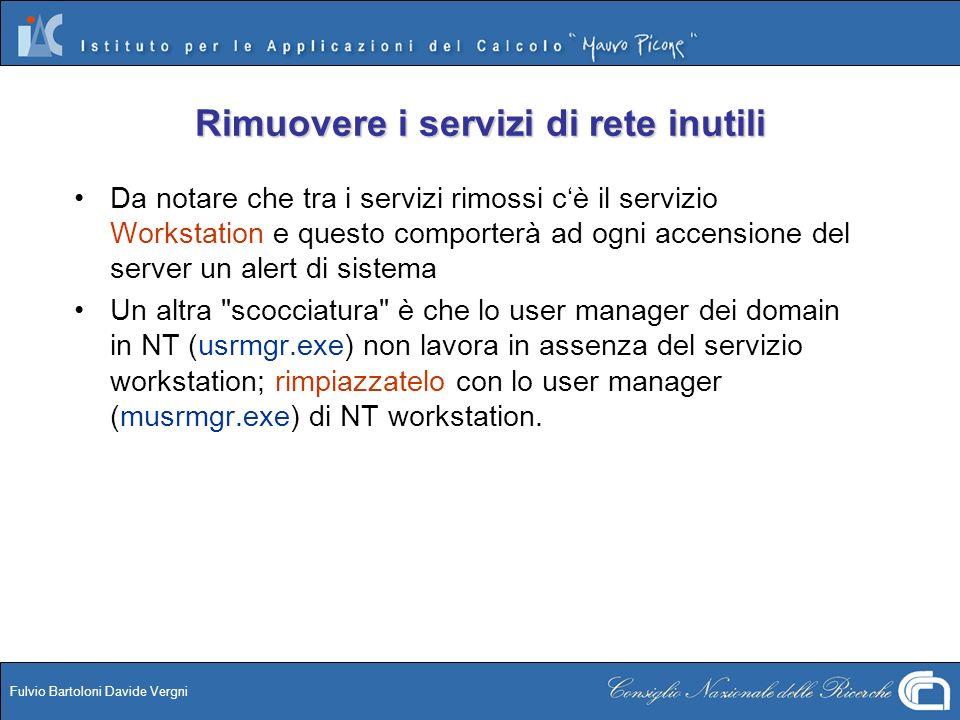 Fulvio Bartoloni Davide Vergni Rimuovere i servizi di rete inutili Da notare che tra i servizi rimossi cè il servizio Workstation e questo comporterà