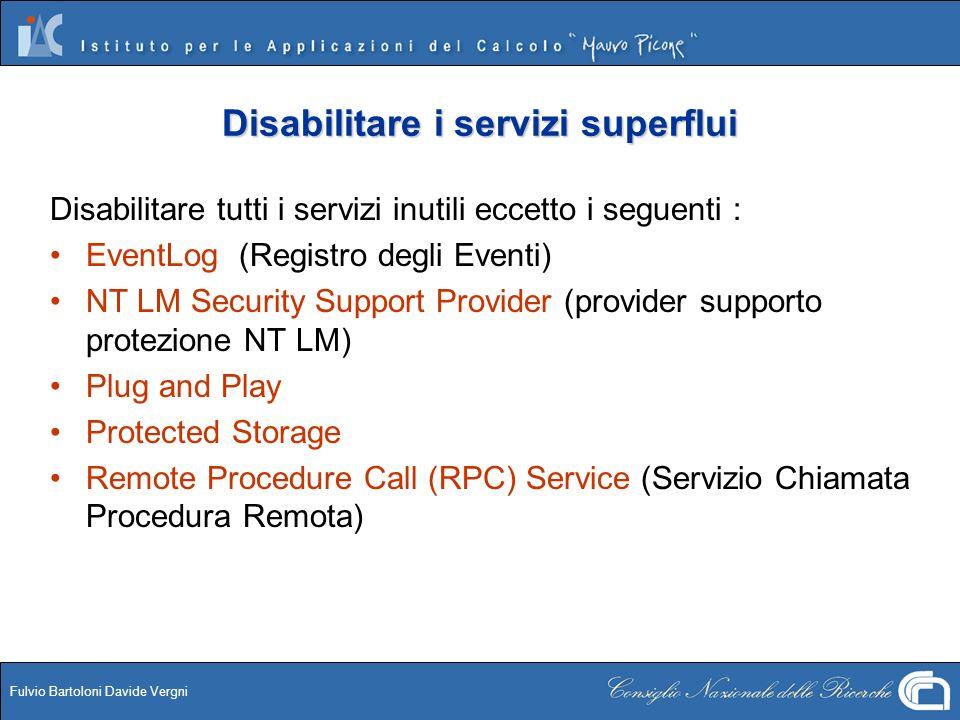 Fulvio Bartoloni Davide Vergni Disabilitare i servizi superflui Disabilitare tutti i servizi inutili eccetto i seguenti : EventLog (Registro degli Eve