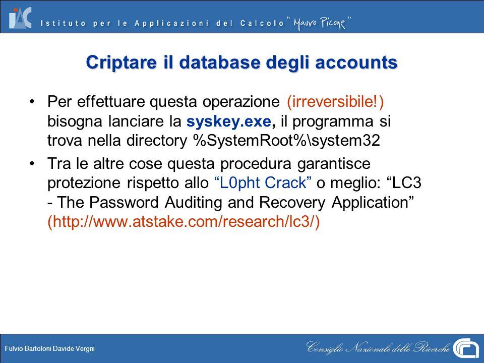 Fulvio Bartoloni Davide Vergni Criptare il database degli accounts Per effettuare questa operazione (irreversibile!) bisogna lanciare la syskey.exe, i