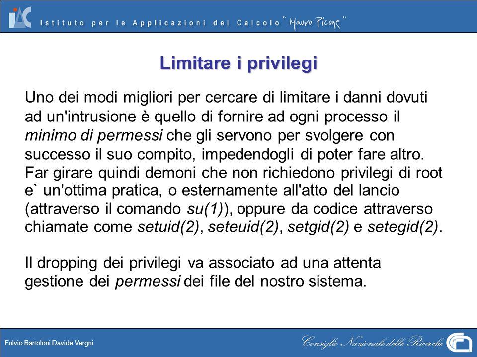 Fulvio Bartoloni Davide Vergni Limitare i privilegi Uno dei modi migliori per cercare di limitare i danni dovuti ad un'intrusione è quello di fornire