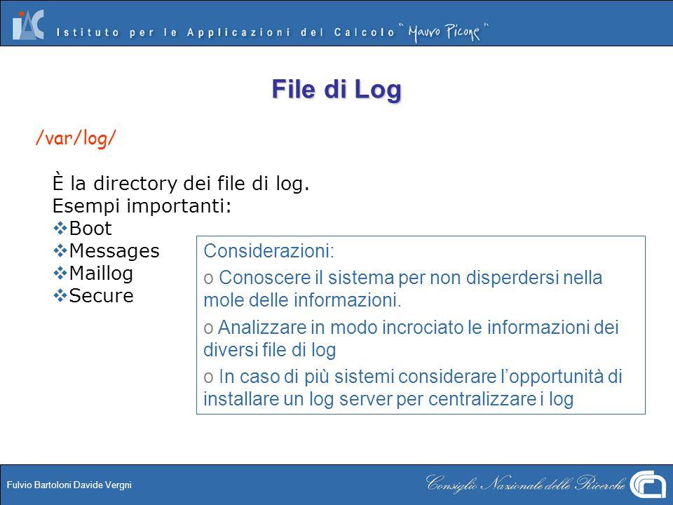 Fulvio Bartoloni Davide Vergni File di Log /var/log/ È la directory dei file di log. Esempi importanti: Boot Messages Maillog Secure Considerazioni: o