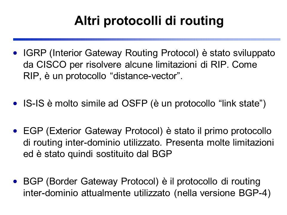 Altri protocolli di routing IGRP (Interior Gateway Routing Protocol) è stato sviluppato da CISCO per risolvere alcune limitazioni di RIP. Come RIP, è