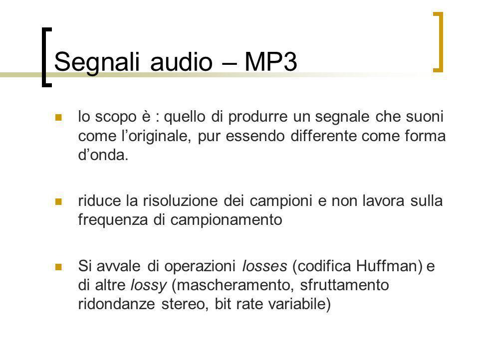 Segnali audio – MP3 lo scopo è : quello di produrre un segnale che suoni come loriginale, pur essendo differente come forma donda. riduce la risoluzio